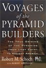 VOYAGES OF THE PYRAMID BUILDERS: The True Origins of the Pyramids from Lost Egypt to Ancient America.